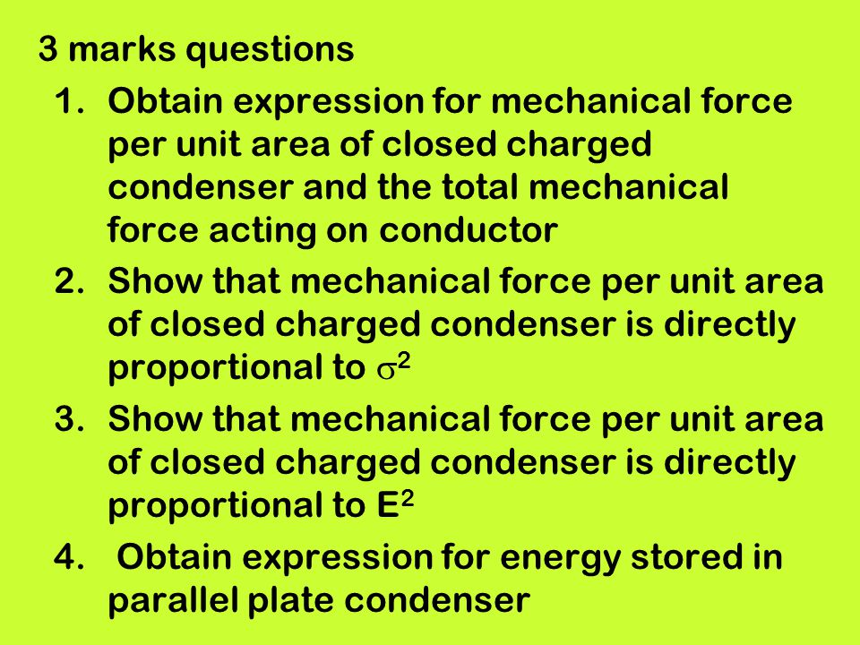 3 marks questions 1.Obtain expression for mechanical force per unit area of closed charged condenser and the total mechanical force acting on conducto