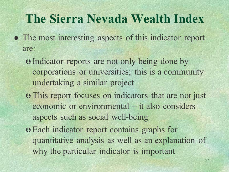 22 The Sierra Nevada Wealth Index l The most interesting aspects of this indicator report are: Þ Indicator reports are not only being done by corporat