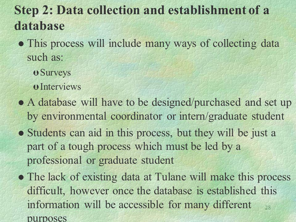 28 Step 2: Data collection and establishment of a database l This process will include many ways of collecting data such as: Þ Surveys Þ Interviews l