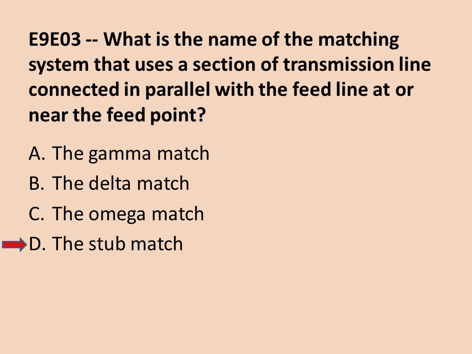 E9E03 -- What is the name of the matching system that uses a section of transmission line connected in parallel with the feed line at or near the feed