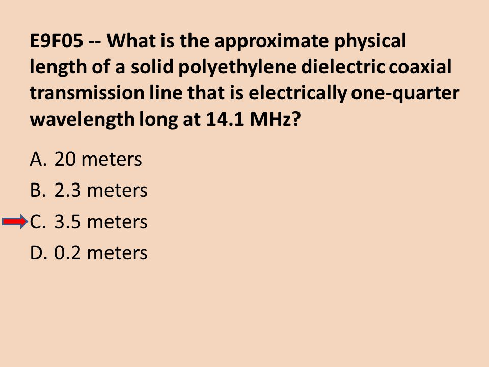 E9F05 -- What is the approximate physical length of a solid polyethylene dielectric coaxial transmission line that is electrically one-quarter wavelen