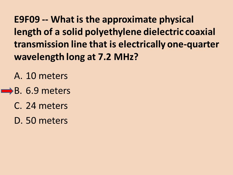 E9F09 -- What is the approximate physical length of a solid polyethylene dielectric coaxial transmission line that is electrically one-quarter wavelen