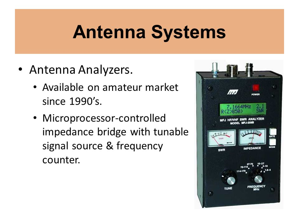 Antenna Systems Antenna Analyzers. Available on amateur market since 1990s. Microprocessor-controlled impedance bridge with tunable signal source & fr