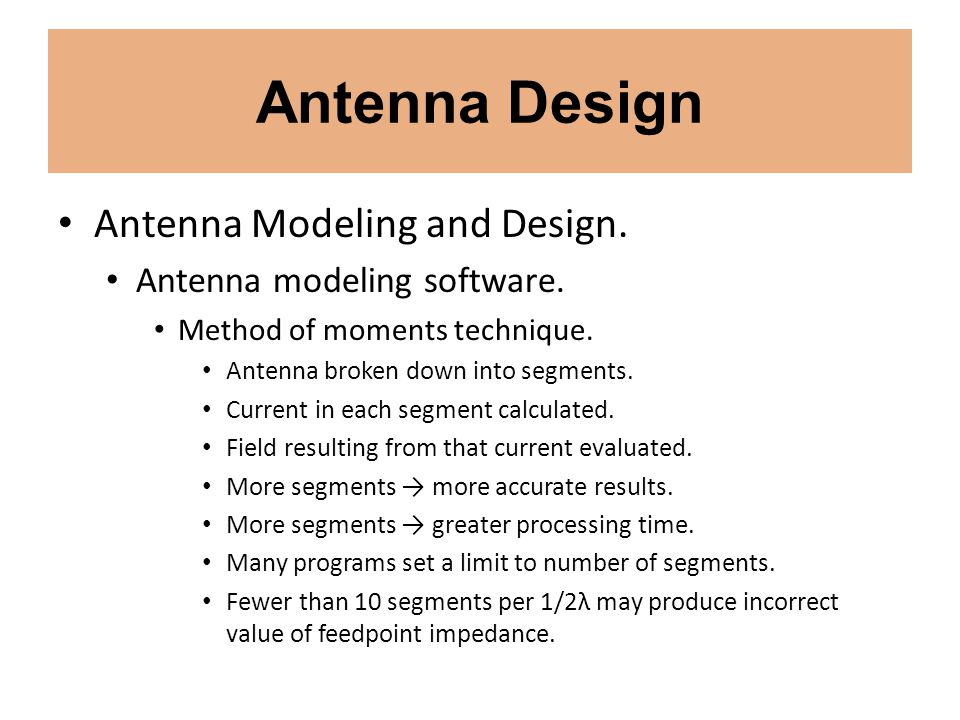 Antenna Design Antenna Modeling and Design. Antenna modeling software. Method of moments technique. Antenna broken down into segments. Current in each