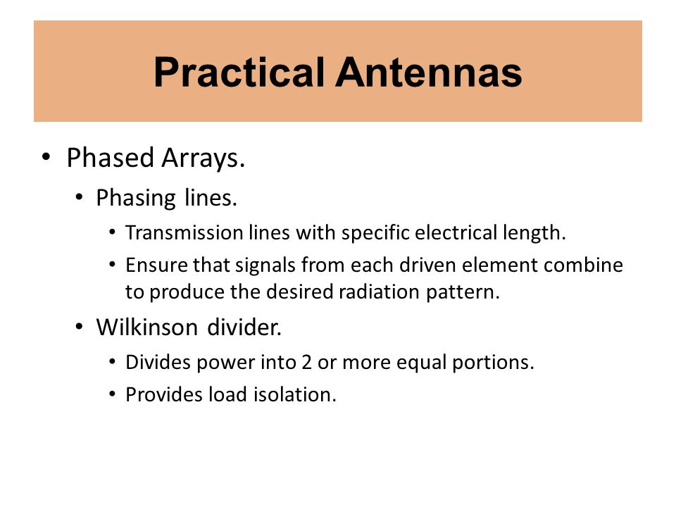 Practical Antennas Phased Arrays. Phasing lines. Transmission lines with specific electrical length. Ensure that signals from each driven element comb
