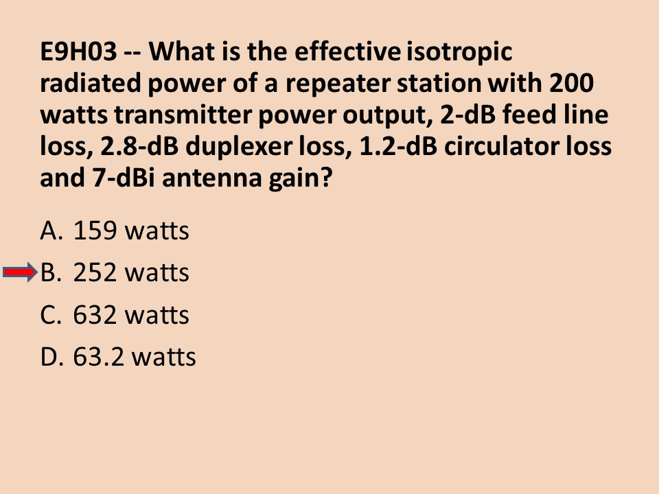 E9H03 -- What is the effective isotropic radiated power of a repeater station with 200 watts transmitter power output, 2-dB feed line loss, 2.8-dB dup