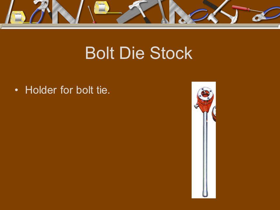 Bolt Die Stock Holder for bolt tie.