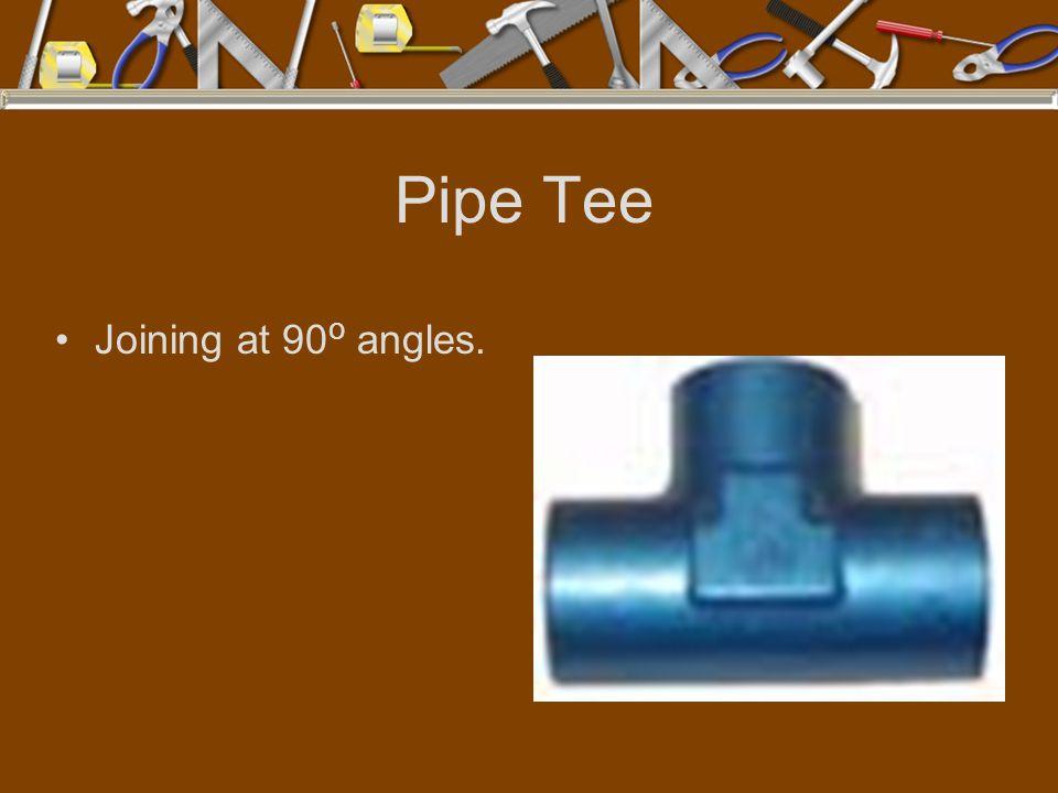 Pipe Tee Joining at 90 o angles.