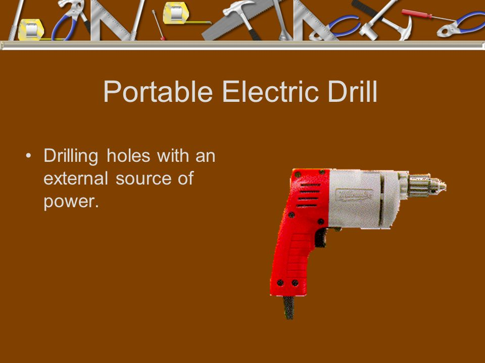 Portable Electric Drill Drilling holes with an external source of power.