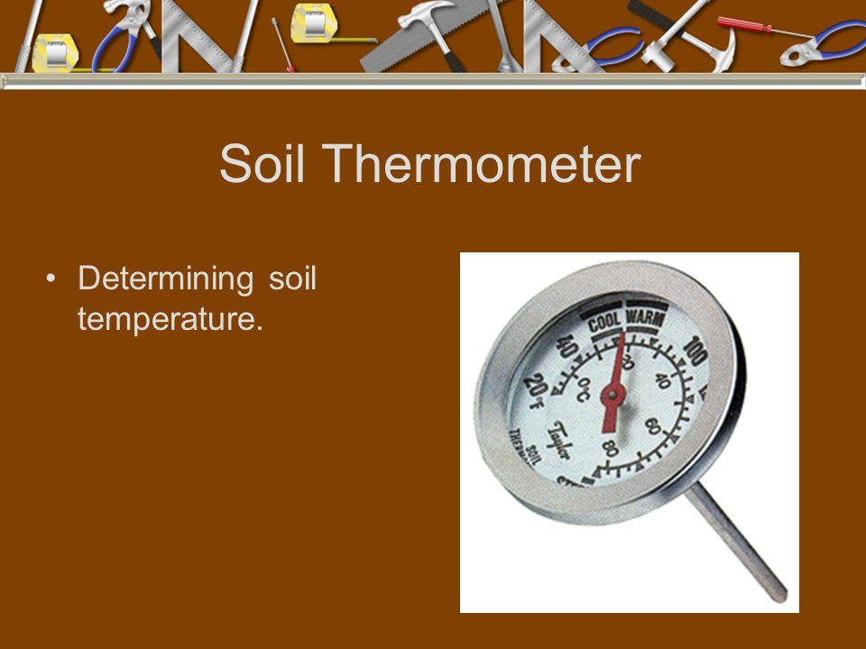 Soil Thermometer Determining soil temperature.