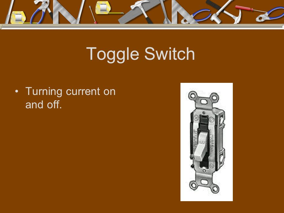 Toggle Switch Turning current on and off.