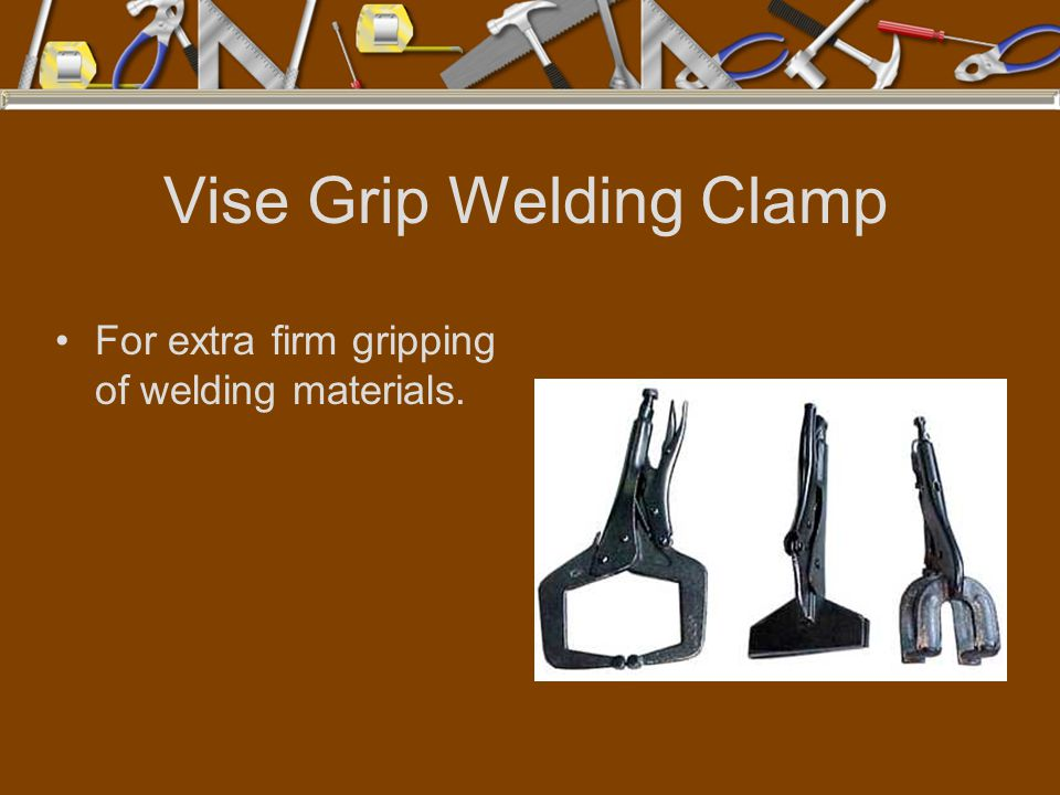 Vise Grip Welding Clamp For extra firm gripping of welding materials.