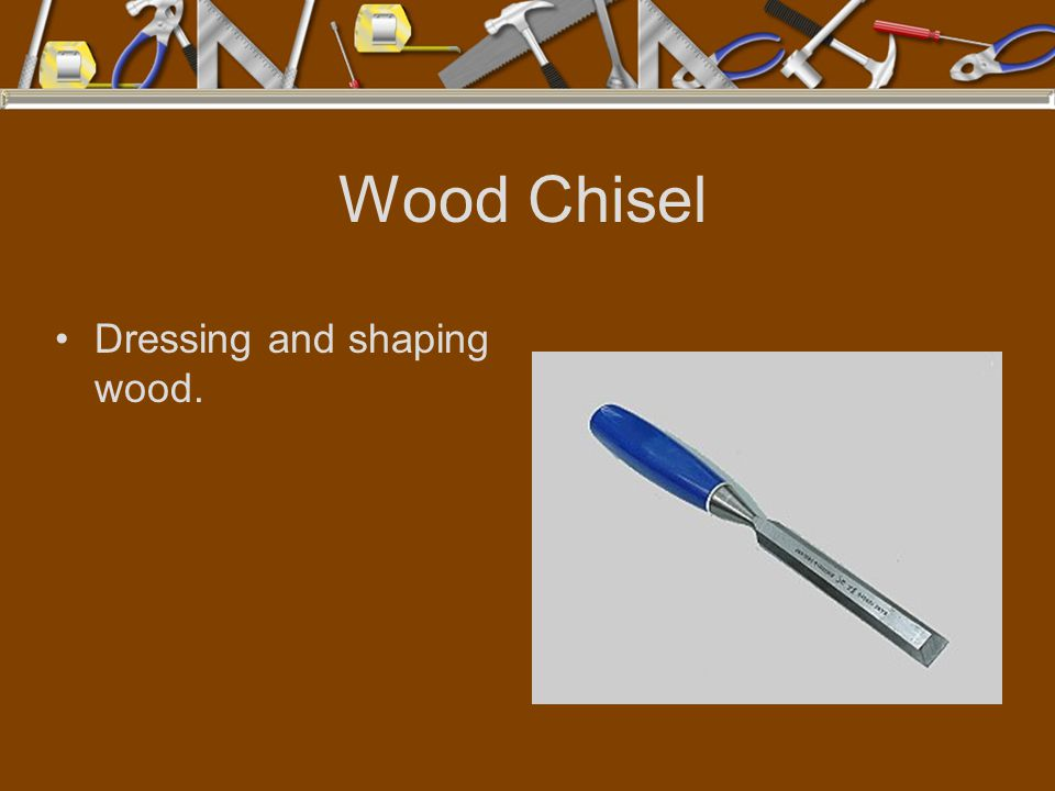 Wood Chisel Dressing and shaping wood.