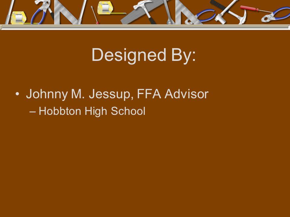Designed By: Johnny M. Jessup, FFA Advisor –Hobbton High School