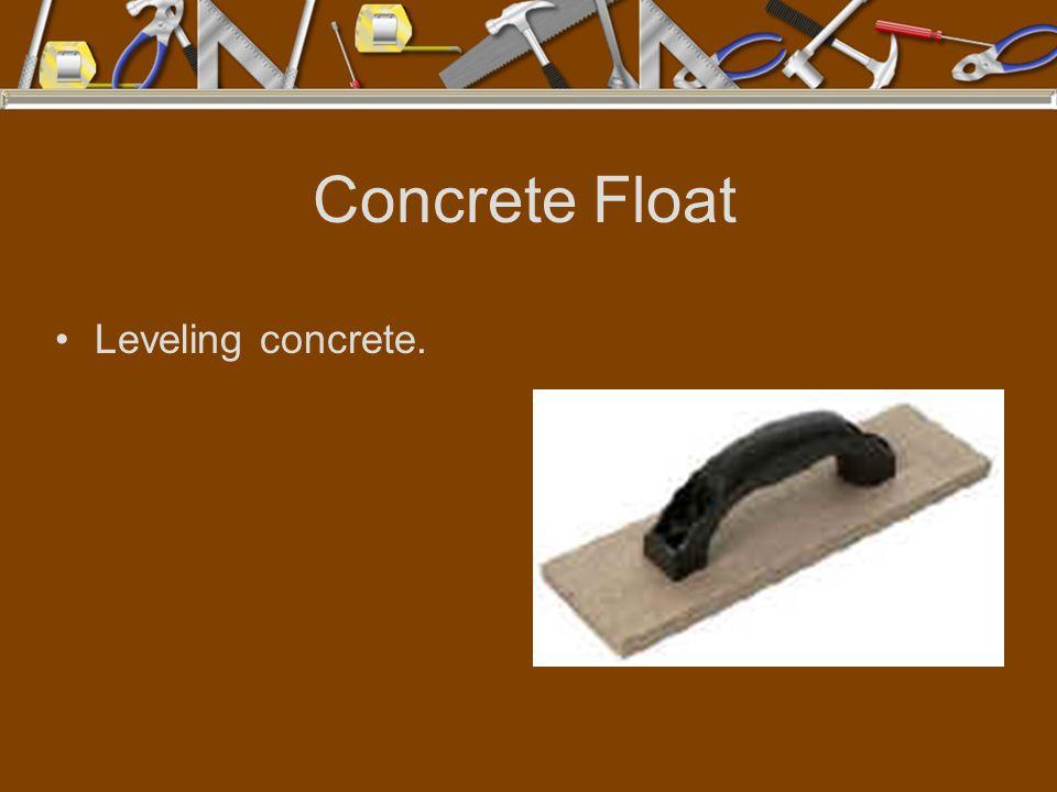 Concrete Float Leveling concrete.