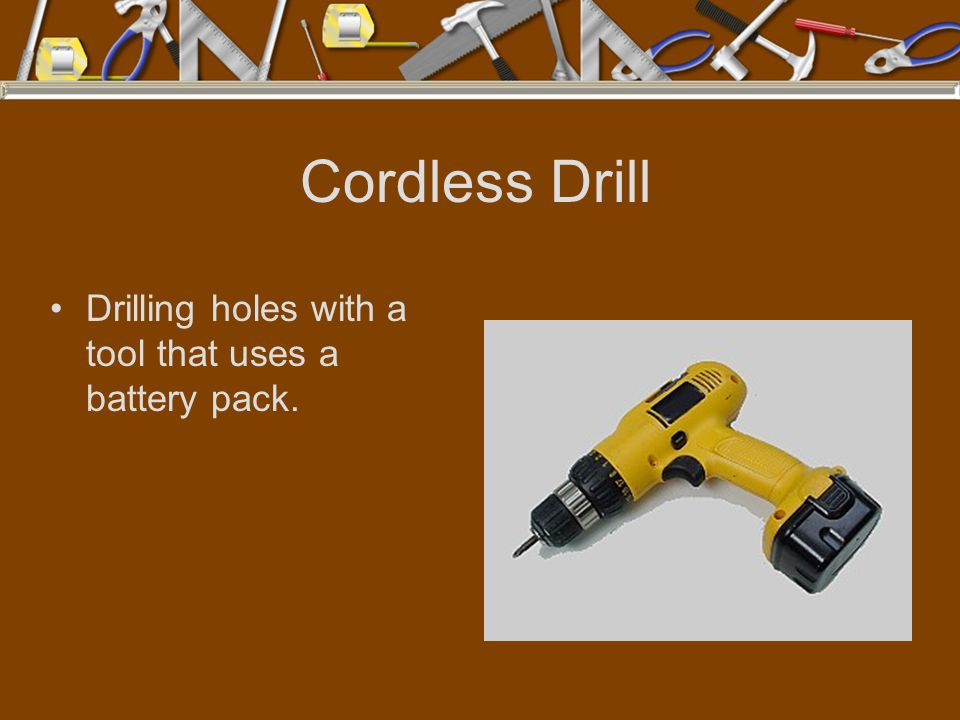 Cordless Drill Drilling holes with a tool that uses a battery pack.