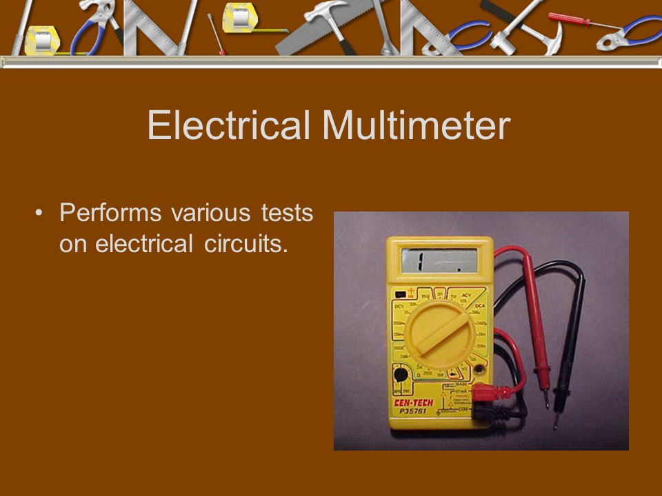Electrical Multimeter Performs various tests on electrical circuits.