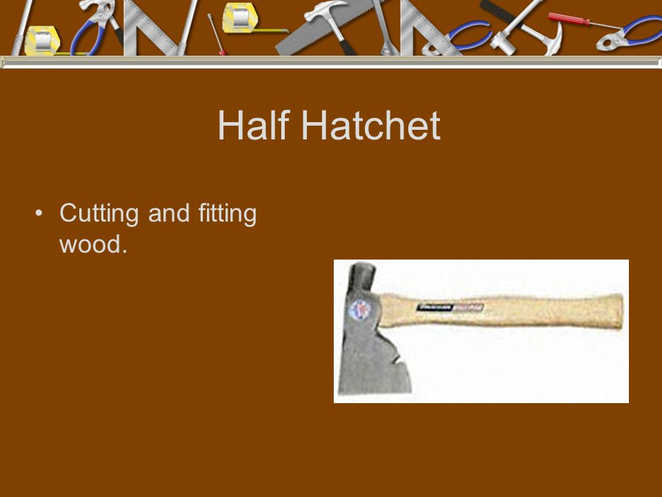 Half Hatchet Cutting and fitting wood.