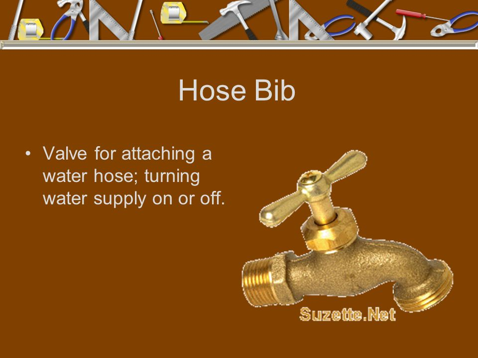 Hose Bib Valve for attaching a water hose; turning water supply on or off.