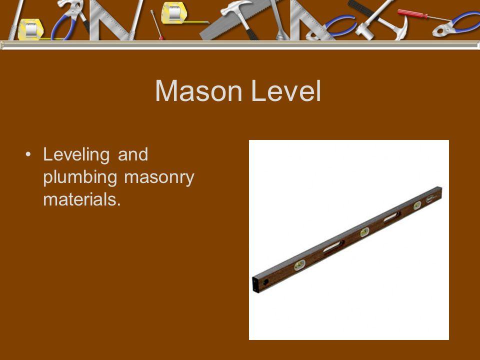 Mason Level Leveling and plumbing masonry materials.