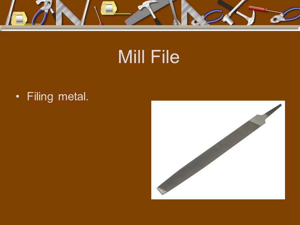 Mill File Filing metal.