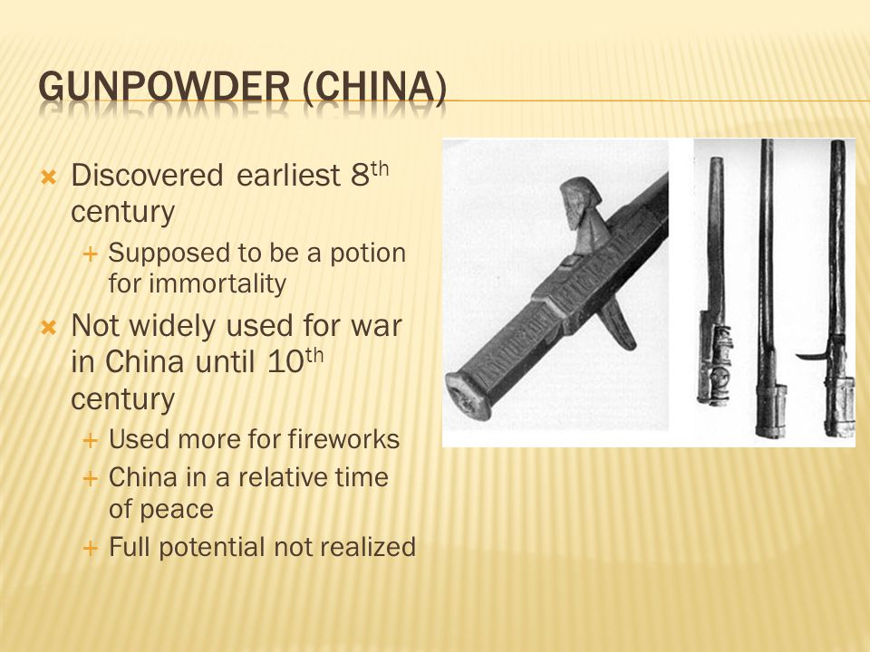 Discovered earliest 8 th century Supposed to be a potion for immortality Not widely used for war in China until 10 th century Used more for fireworks