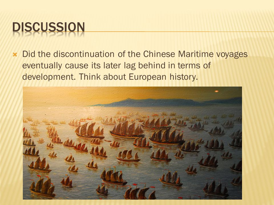 Did the discontinuation of the Chinese Maritime voyages eventually cause its later lag behind in terms of development. Think about European history.