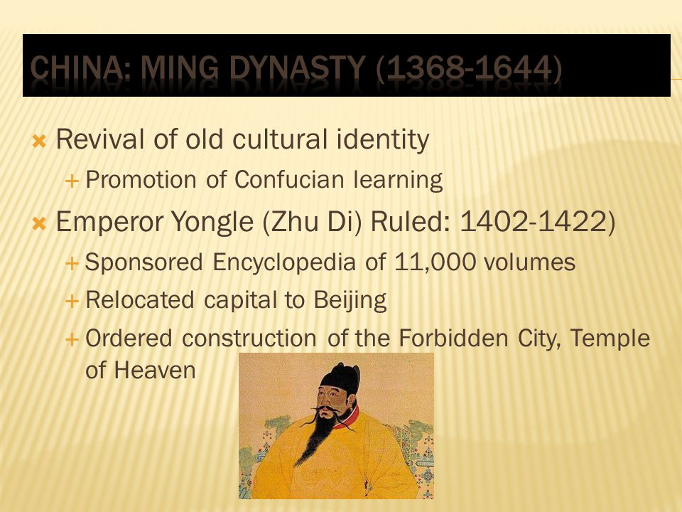 Revival of old cultural identity Promotion of Confucian learning Emperor Yongle (Zhu Di) Ruled: 1402-1422) Sponsored Encyclopedia of 11,000 volumes Re