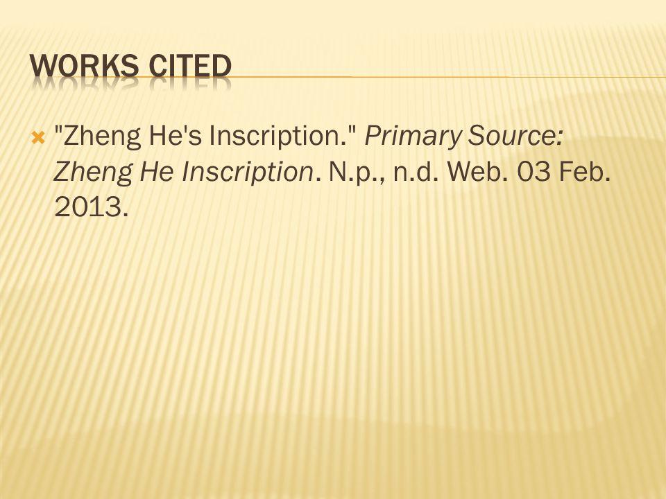 Zheng He s Inscription. Primary Source: Zheng He Inscription. N.p., n.d. Web. 03 Feb. 2013.