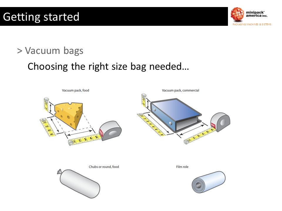 PACKAGING MACHINES & SYSTEMS Getting started > Vacuum bags Choosing the right size bag needed…
