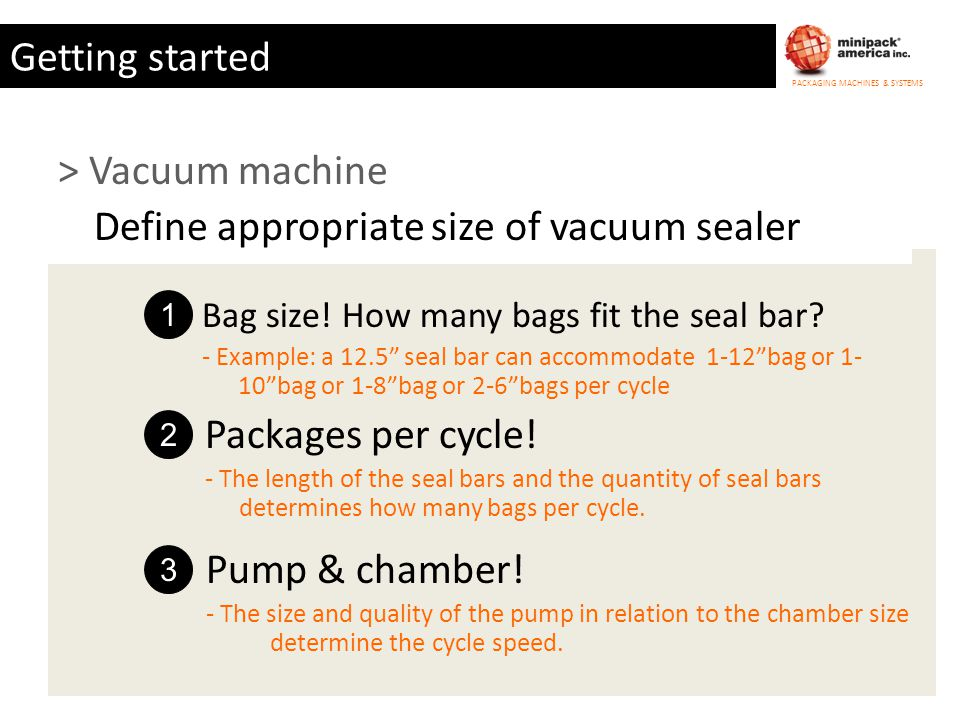 PACKAGING MACHINES & SYSTEMS Getting started > Vacuum machine Define appropriate size of vacuum sealer 1 2 Packages per cycle! - The length of the sea