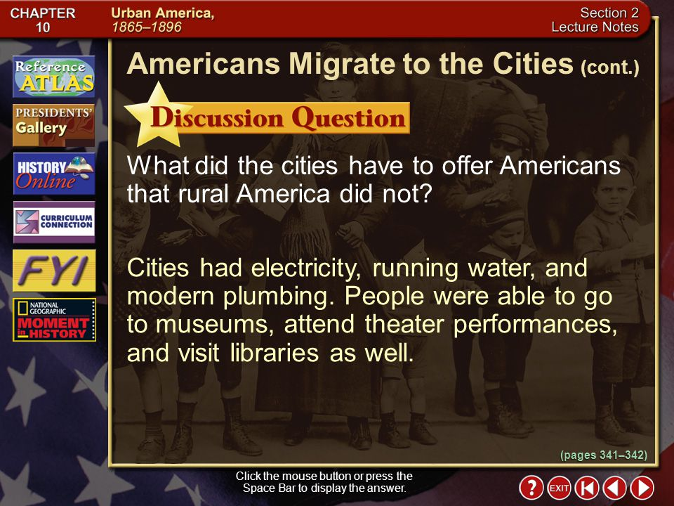 Section 2-5 Click the mouse button or press the Space Bar to display the information. (pages 341–342) Americans Migrate to the Cities Click the mouse