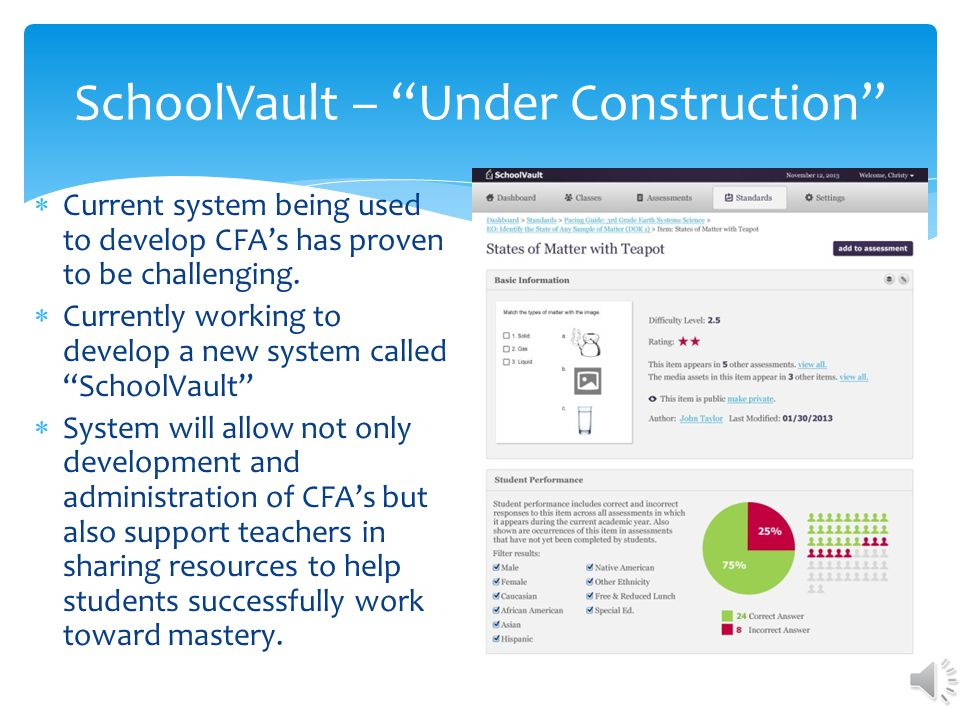 Upon completion of the CFA bank of items in a given subject area and grade level, teachers will be able to use them to: Check progress each day after instruction (i.e., ticket out the door, short probe of 2-3 items, etc.) Check progress on a few evidence outcomes following instruction over a short period of time.