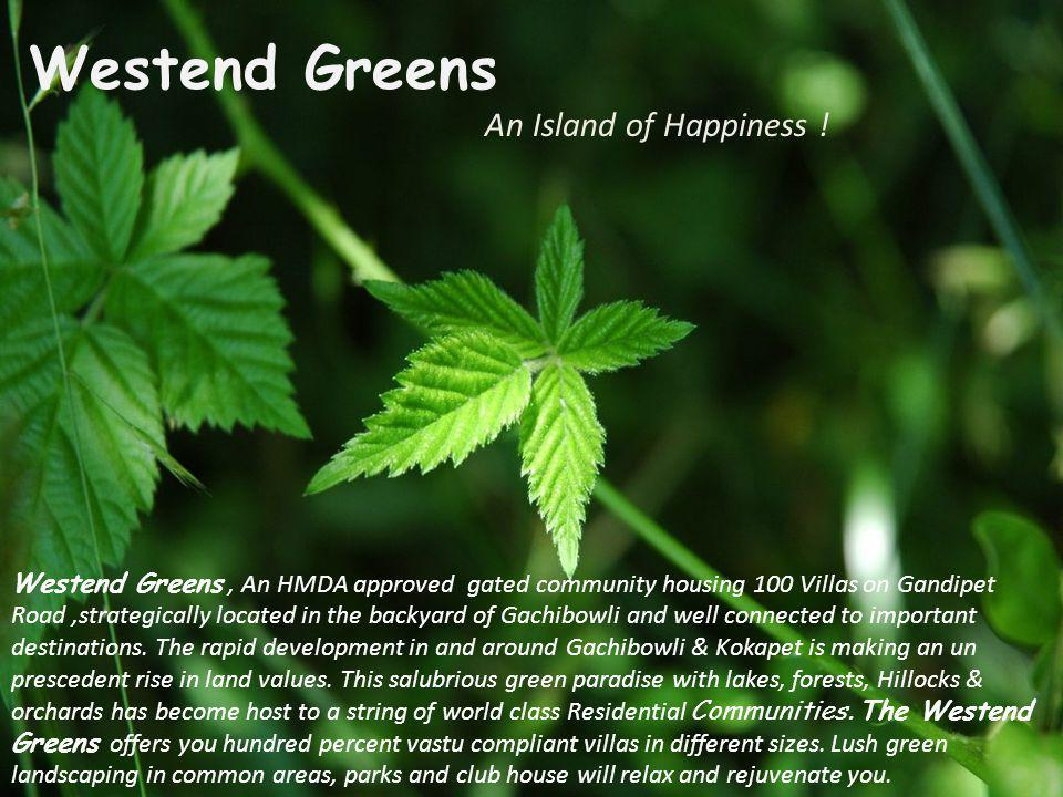 Westend Greens An Island of Happiness ! Westend Greens, An HMDA approved gated community housing 100 Villas on Gandipet Road,strategically located in