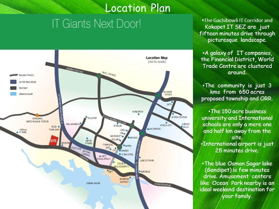 The Gachibowli IT Corridor and Kokapet IT SEZ are just fifteen minutes drive through picturesque landscape. A galaxy of IT companies, the Financial Di