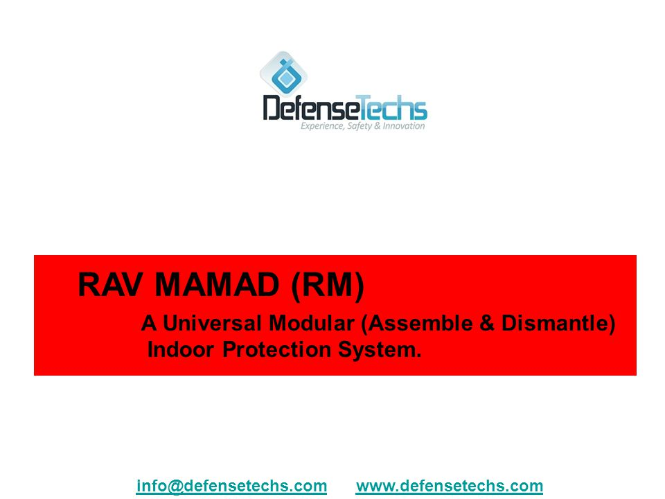 RAV MAMAD (RM) A Universal Modular (Assemble & Dismantle) Indoor Protection System. info@defensetechs.cominfo@defensetechs.com www.defensetechs.comwww