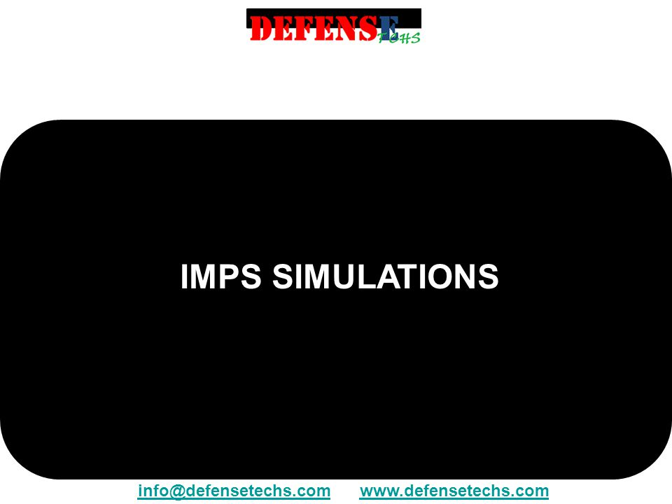 IMPS SIMULATIONS info@defensetechs.cominfo@defensetechs.com www.defensetechs.comwww.defensetechs.com