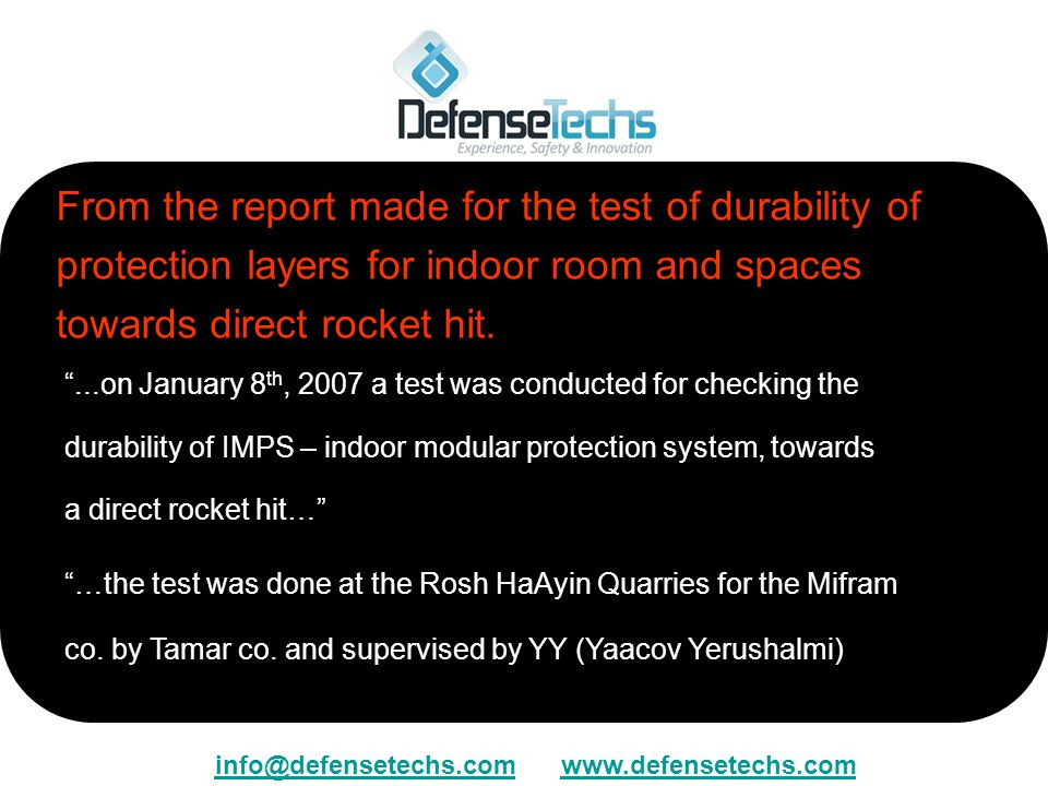 From the report made for the test of durability of protection layers for indoor room and spaces towards direct rocket hit....on January 8 th, 2007 a t
