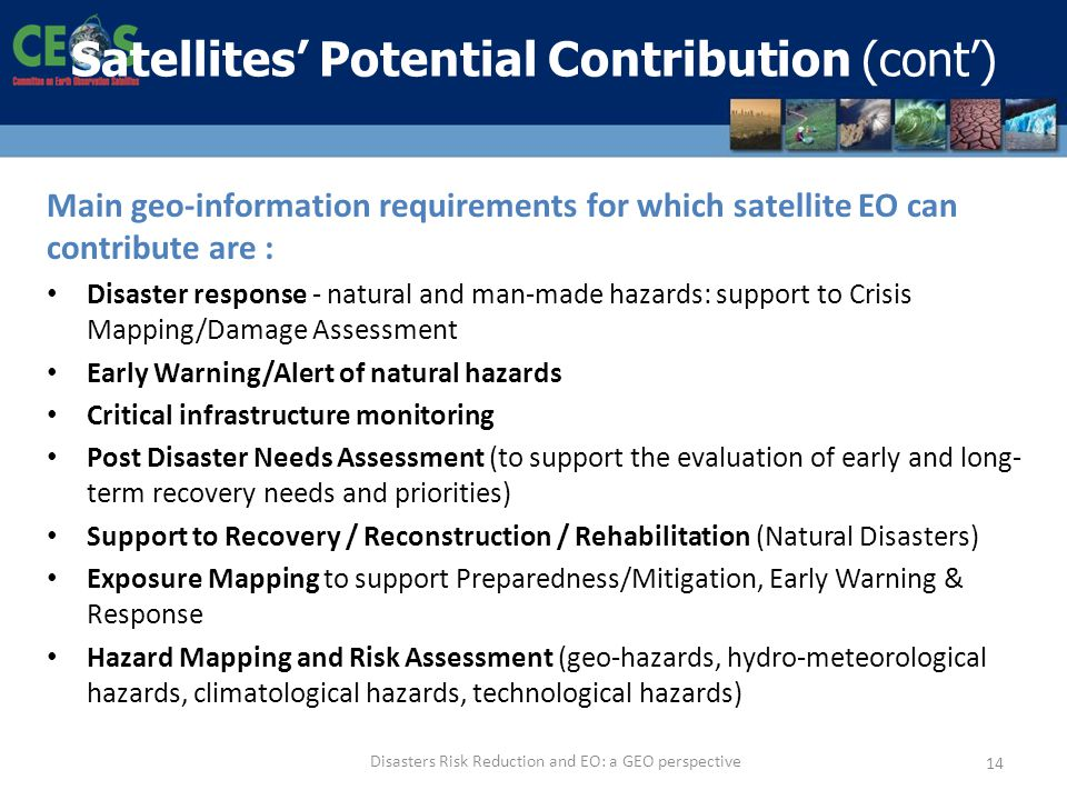 Main geo-information requirements for which satellite EO can contribute are : Disaster response - natural and man-made hazards: support to Crisis Mapp
