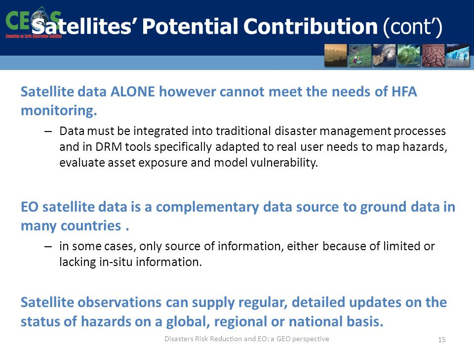 Satellite data ALONE however cannot meet the needs of HFA monitoring. – Data must be integrated into traditional disaster management processes and in