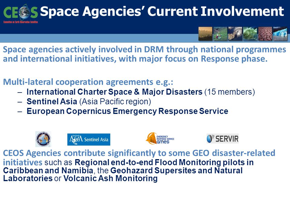 Space agencies actively involved in DRM through national programmes and international initiatives, with major focus on Response phase. Multi-lateral c