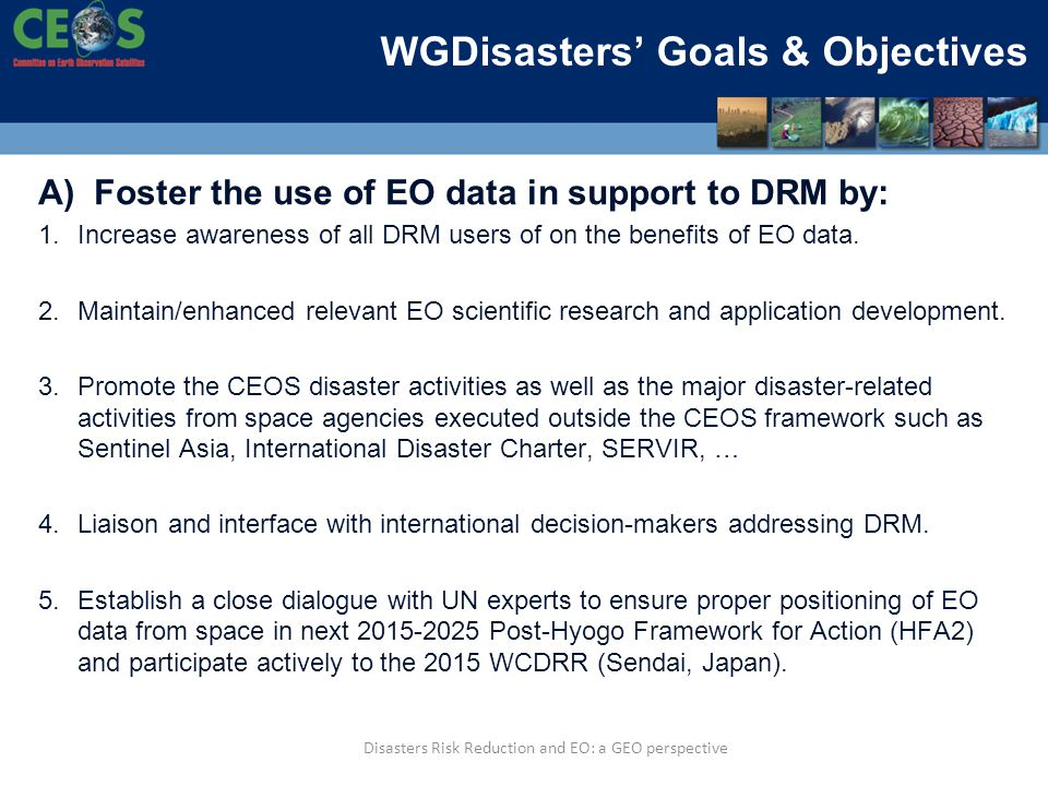 A) Foster the use of EO data in support to DRM by: 1.Increase awareness of all DRM users of on the benefits of EO data. 2.Maintain/enhanced relevant E
