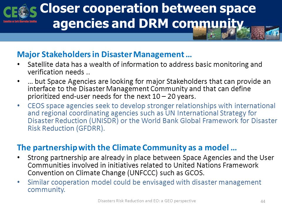 Major Stakeholders in Disaster Management … Satellite data has a wealth of information to address basic monitoring and verification needs.. … but Spac