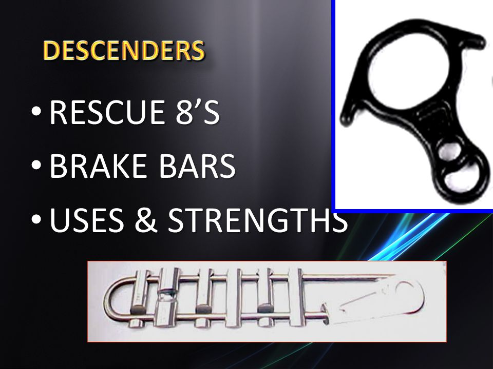 RESCUE 8S RESCUE 8S BRAKE BARS BRAKE BARS USES & STRENGTHS USES & STRENGTHS