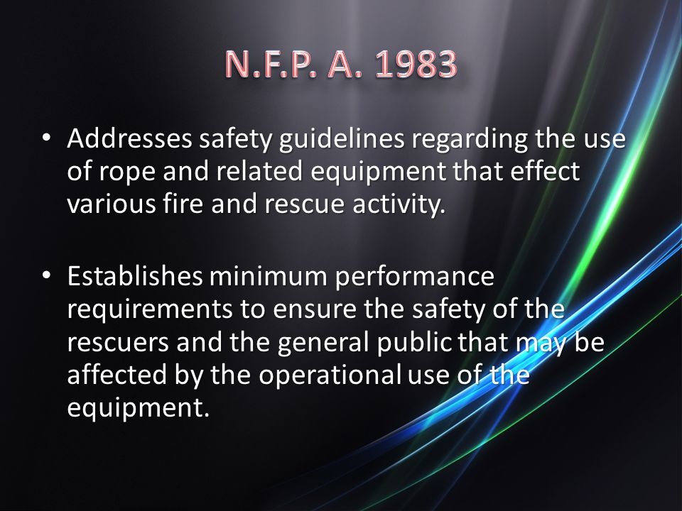Addresses safety guidelines regarding the use of rope and related equipment that effect various fire and rescue activity.