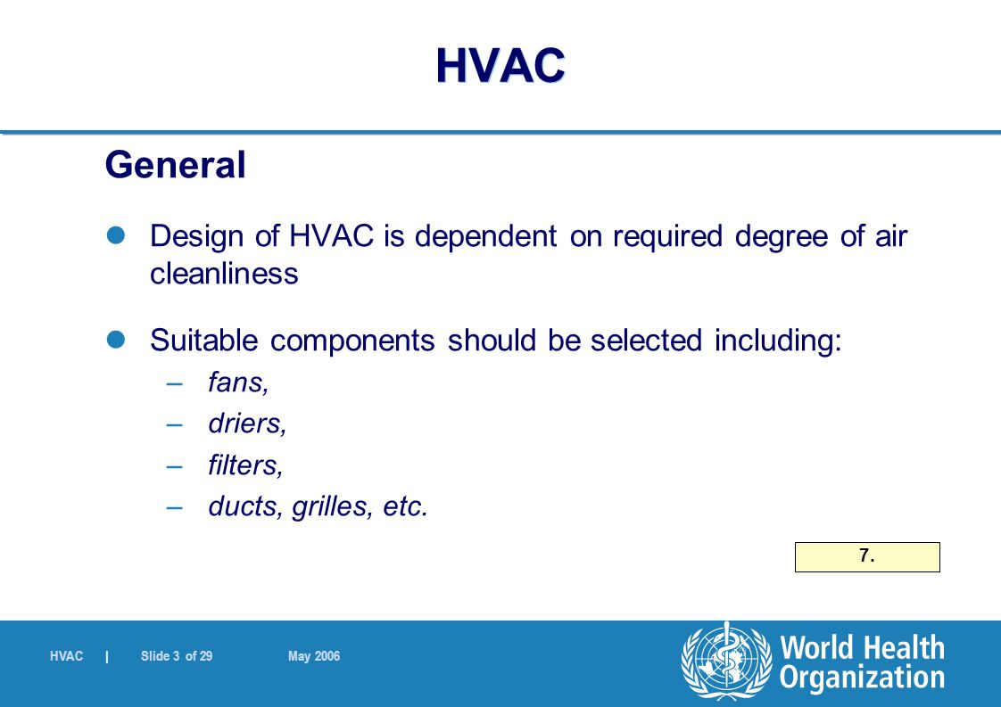HVAC | Slide 3 of 29 May 2006 HVAC General Design of HVAC is dependent on required degree of air cleanliness Suitable components should be selected in