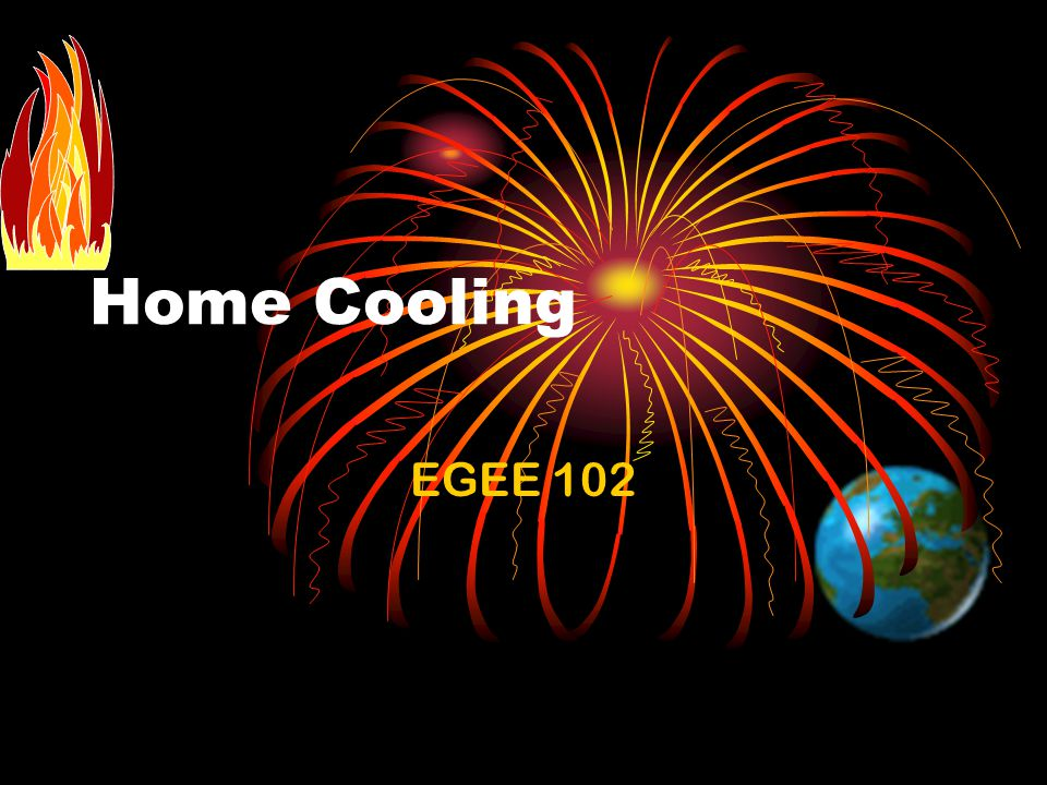 EGEE 102 - Pisupati22 Energy Saving Methods Locate the air conditioner in a window or wall area near the center of the room and on the shadiest side of the house.