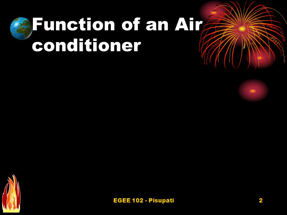 EGEE 102 - Pisupati2 Function of an Air conditioner