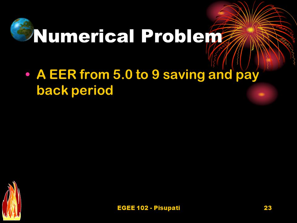EGEE 102 - Pisupati23 Numerical Problem A EER from 5.0 to 9 saving and pay back period