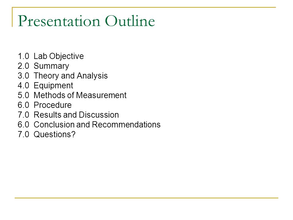 Presentation Outline 1.0 Lab Objective 2.0 Summary 3.0 Theory and Analysis 4.0 Equipment 5.0 Methods of Measurement 6.0 Procedure 7.0 Results and Disc